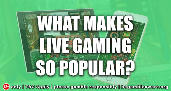 What makes Live Gaming so Popular?