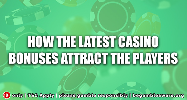 How the Latest Casino Bonuses Attract the Players?