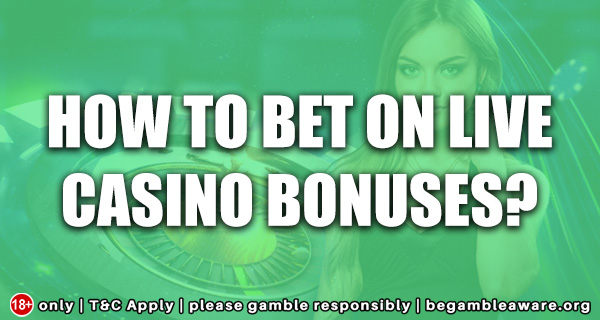 How to Bet on Live Casino Bonuses