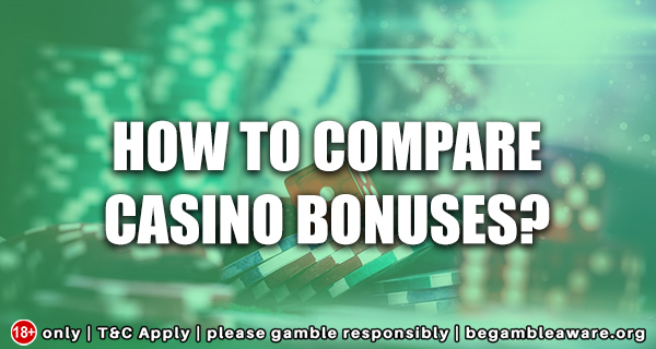 How to Compare Casino Bonuses?