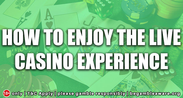 How to Enjoy the Live Casino Experience?