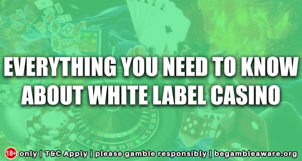 Everything you need to know about White Label Casino