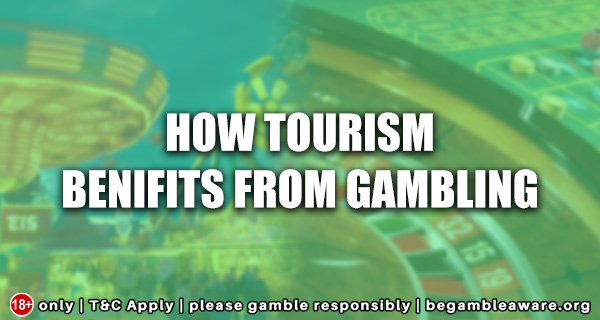 How Tourism Benefits from Gambling