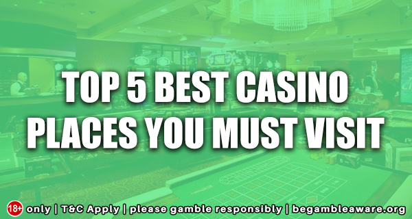 Top 5 Best Casino Places You Must Visit