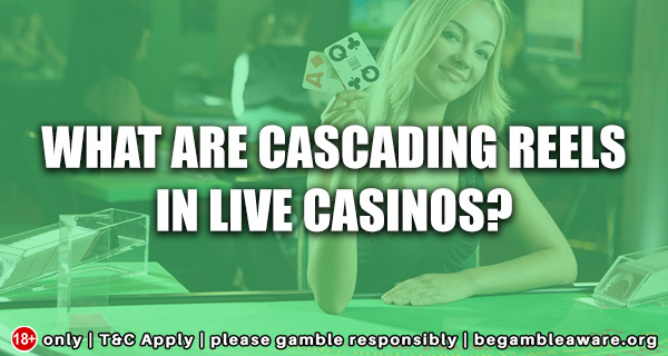 What are Cascading Reels in Live Casinos?