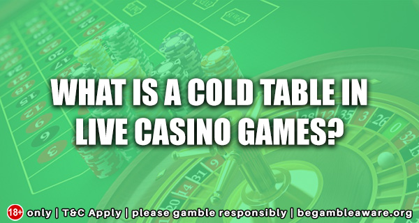 What is a Cold Table in Live Games?