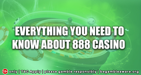 Everything you need to know about 888 Casino