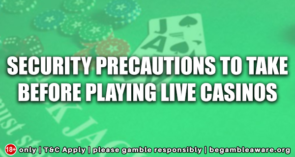 Security Precautions to take Before Playing Live Casinos
