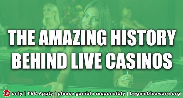 The amazing history behind live casinos