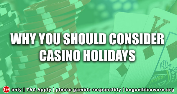 Why You Should Consider Casino Holidays