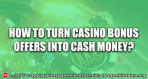 How-to-turn-casino-bonus-offers-into-cash-money