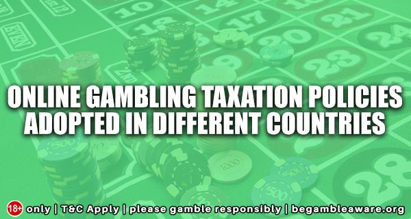 Online gambling taxation policies adopted in different countries