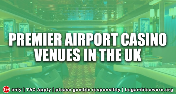 Premier-Airport-Casino-Venues-in-the-UK