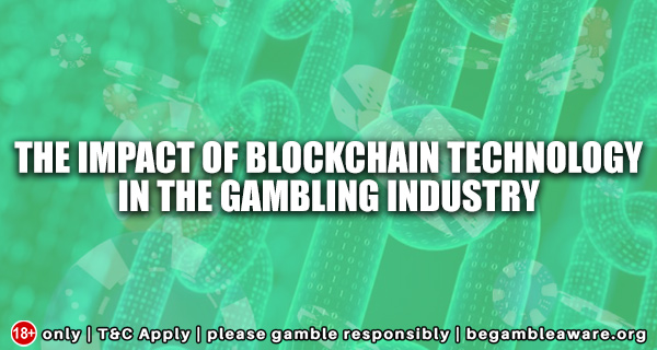 The Impact of Blockchain Technology in the Gambling Industry