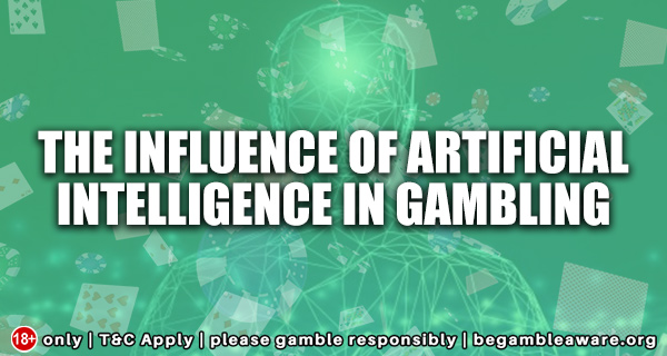 The Influence of Artificial Intelligence in Gambling