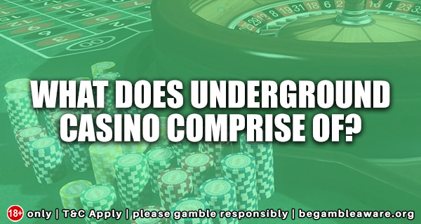 What does underground casino comprise of?