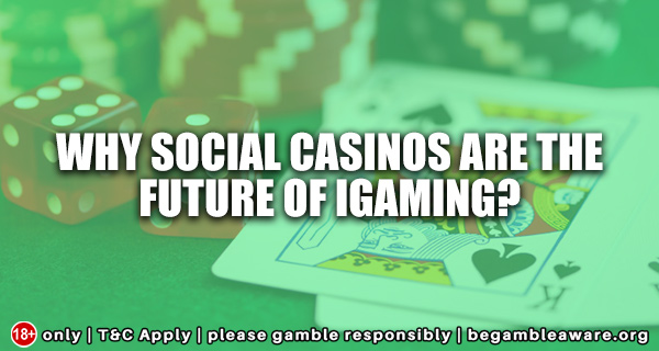 Why Social Casinos Are the Future Of iGaming
