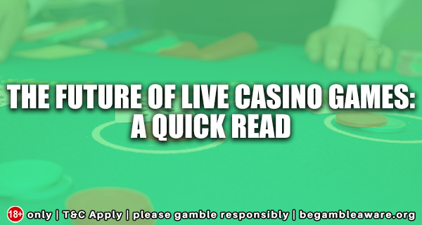 The future of Live Casino Games: A quick read