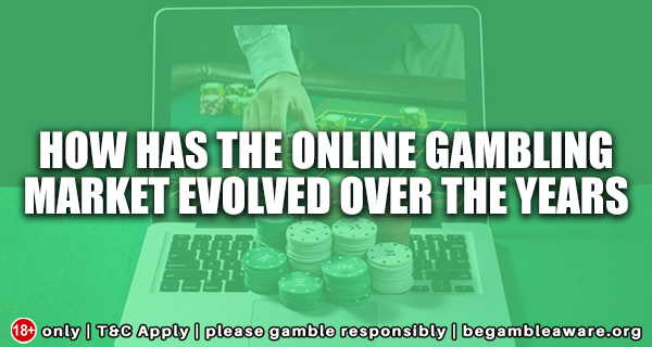 How has the online gambling market evolved over the years?