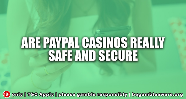 Are PAYPAL casinos really safe and secure?