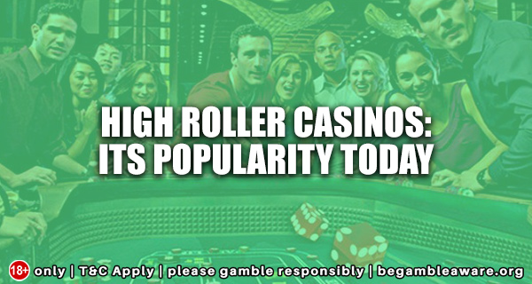 High roller casinos: Its popularity today