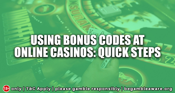 Using Bonus Codes at Online Casinos: Quick steps