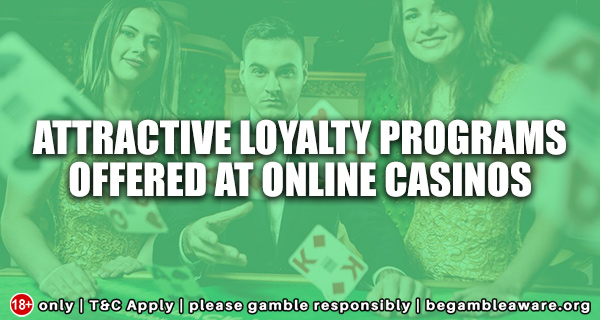 Attractive Loyalty Programs Offered at Online Casinos